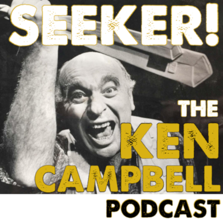 Seeker! Ken Campbell Podcast